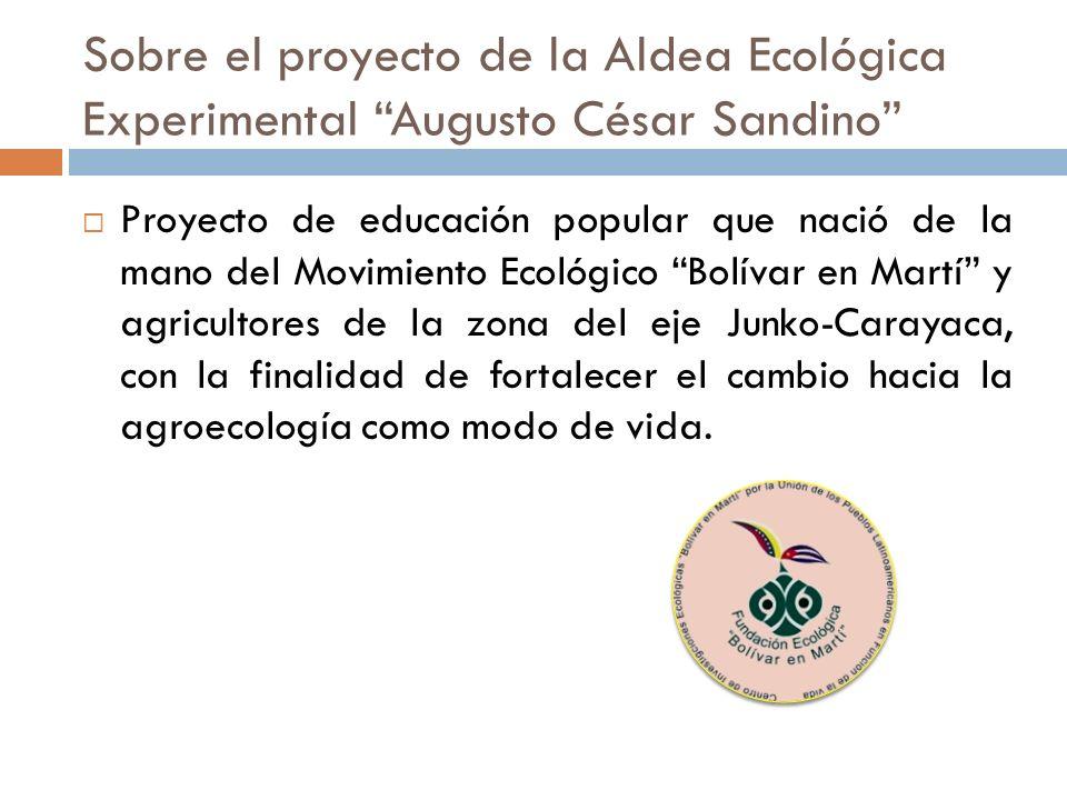 Sobre el proyecto de la Aldea Ecológica Experimental Augusto César Sandino Proyecto de educación popular que nació de la mano del Movimiento Ecológico