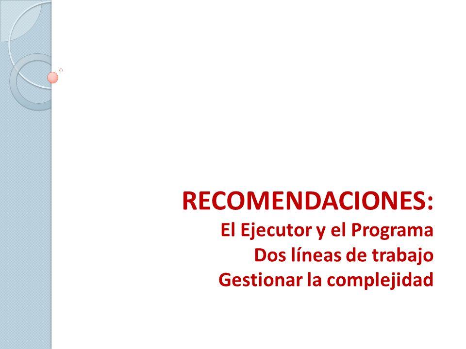 RECOMENDACIONES: El Ejecutor y el Programa Dos líneas de trabajo Gestionar la complejidad