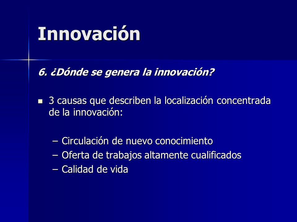 Innovación 6. ¿Dónde se genera la innovación? 3 causas que describen la localización concentrada de la innovación: 3 causas que describen la localizac