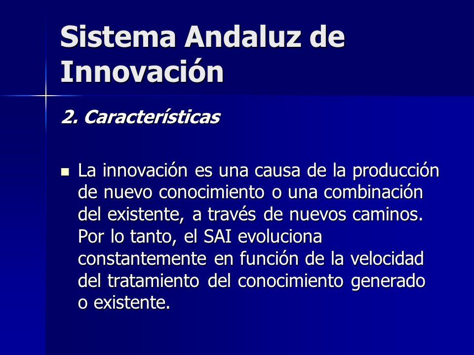 Sistema Andaluz de Innovación 2. Características La innovación es una causa de la producción de nuevo conocimiento o una combinación del existente, a