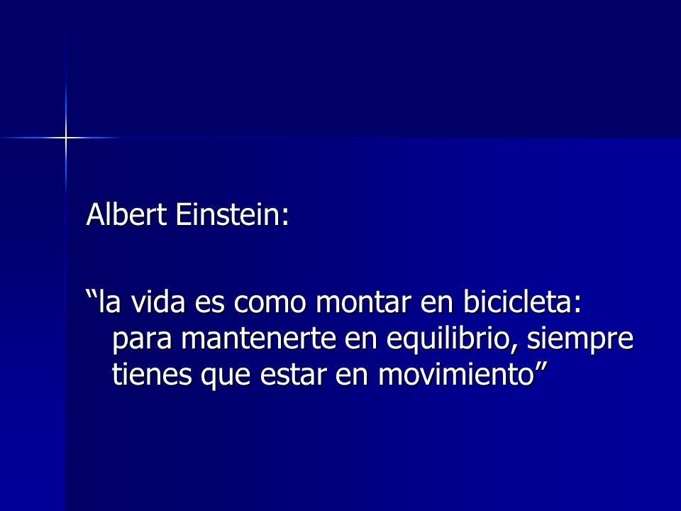 Albert Einstein: la vida es como montar en bicicleta: para mantenerte en equilibrio, siempre tienes que estar en movimiento