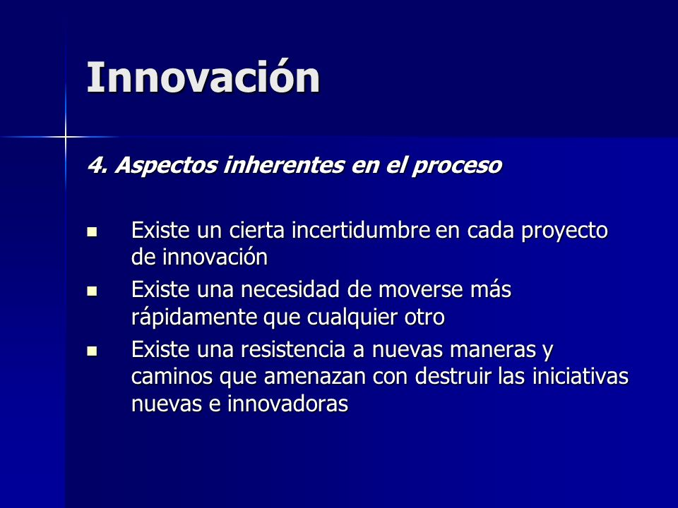 Innovación 4. Aspectos inherentes en el proceso Existe un cierta incertidumbre en cada proyecto de innovación Existe un cierta incertidumbre en cada p