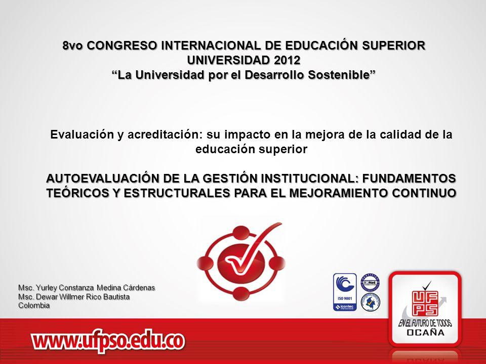 8vo CONGRESO INTERNACIONAL DE EDUCACIÓN SUPERIOR UNIVERSIDAD 2012 La Universidad por el Desarrollo Sostenible Evaluación y acreditación: su impacto en