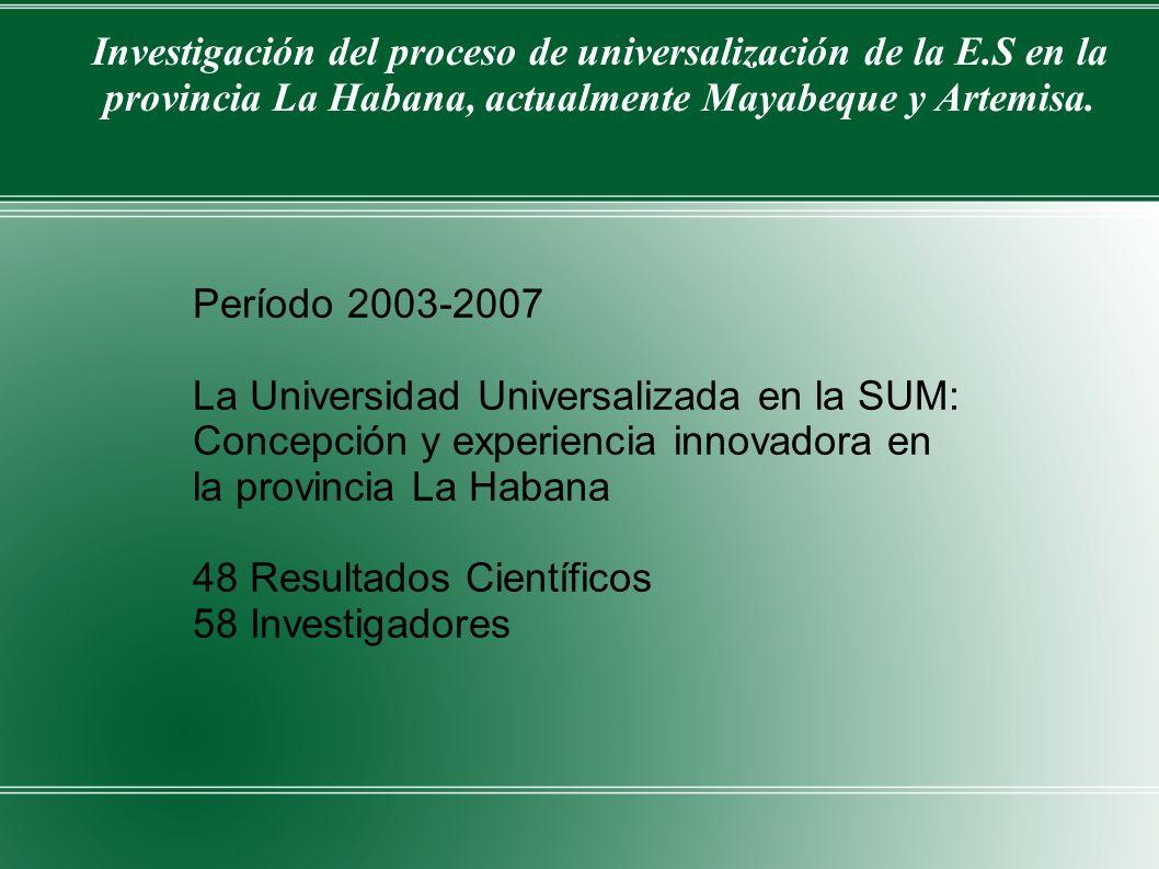Investigación del proceso de universalización de la E.S en la provincia La Habana, actualmente Mayabeque y Artemisa. Período 2003-2007 La Universidad