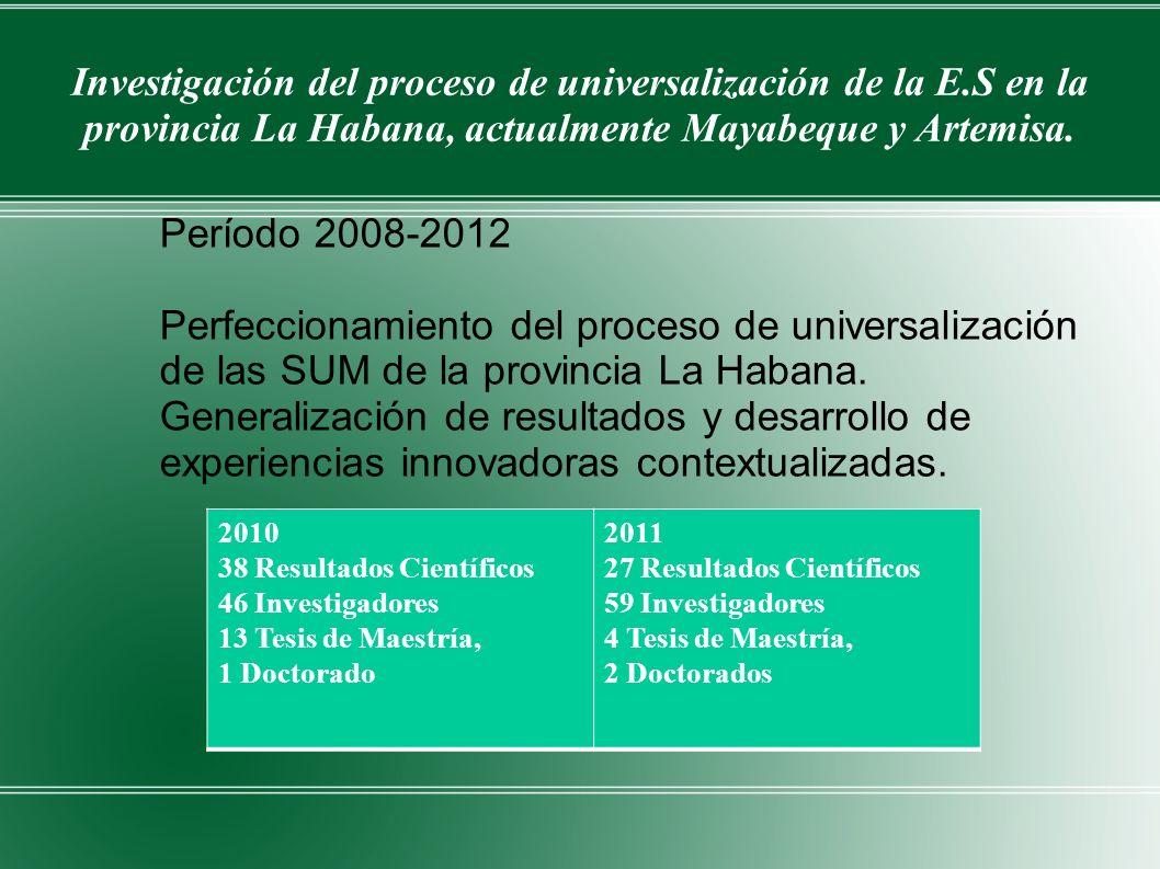 Investigación del proceso de universalización de la E.S en la provincia La Habana, actualmente Mayabeque y Artemisa. Período 2008-2012 Perfeccionamien