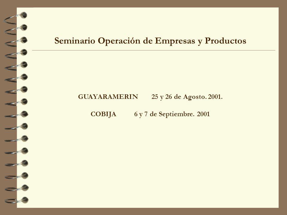 Seminario Operación de Empresas y Productos GUAYARAMERIN 25 y 26 de Agosto. 2001. COBIJA 6 y 7 de Septiembre. 2001