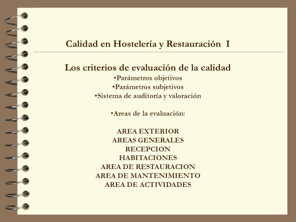 Calidad en Hostelería y Restauración I Los criterios de evaluación de la calidad Parámetros objetivos Parámetros subjetivos Sistema de auditoría y val
