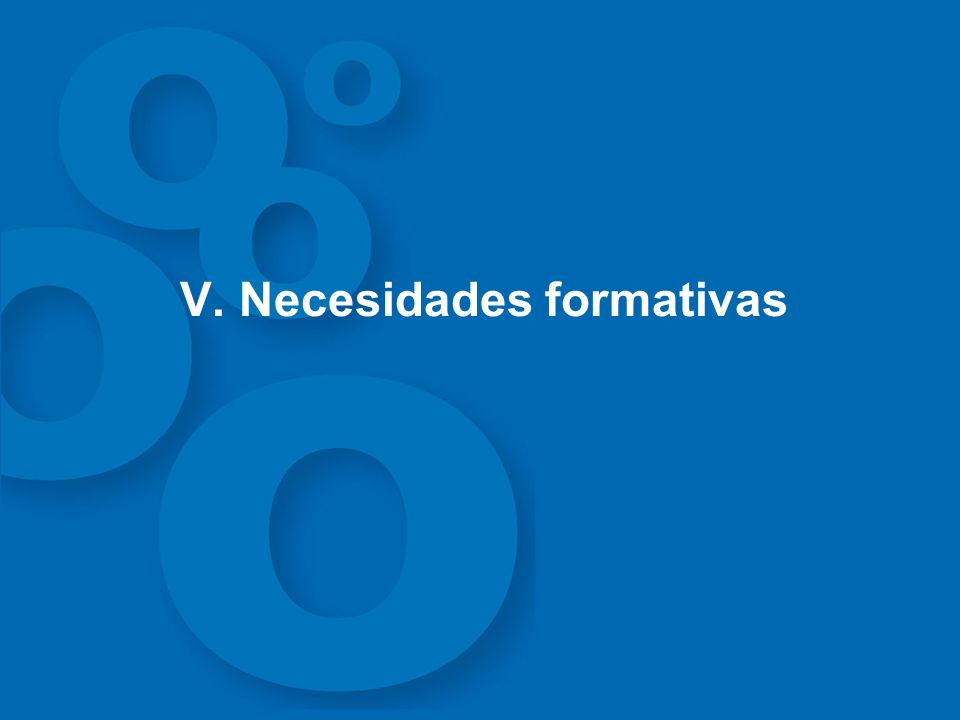 V. Necesidades formativas