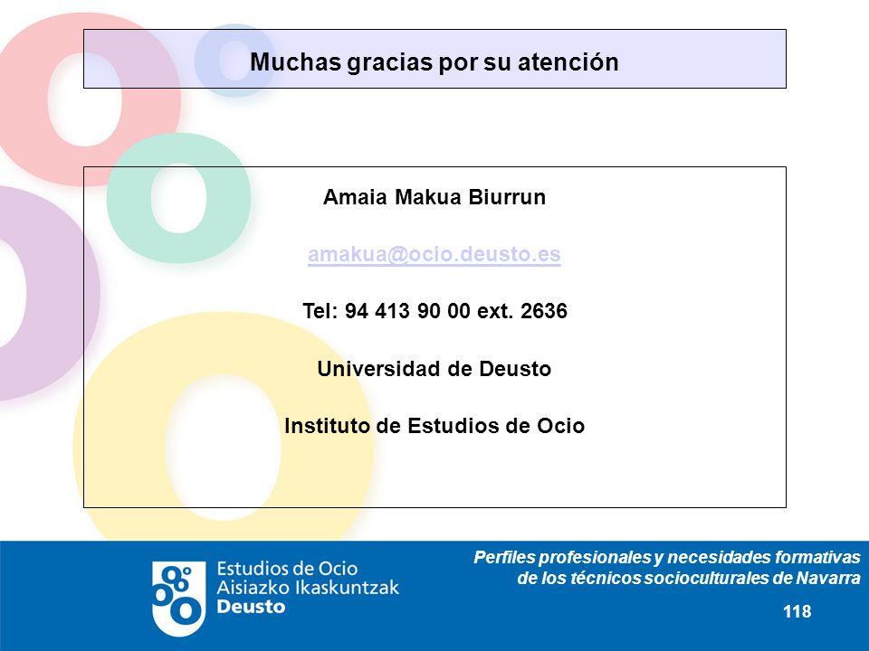 Perfiles profesionales y necesidades formativas de los técnicos socioculturales de Navarra 118 Muchas gracias por su atención Amaia Makua Biurrun amak
