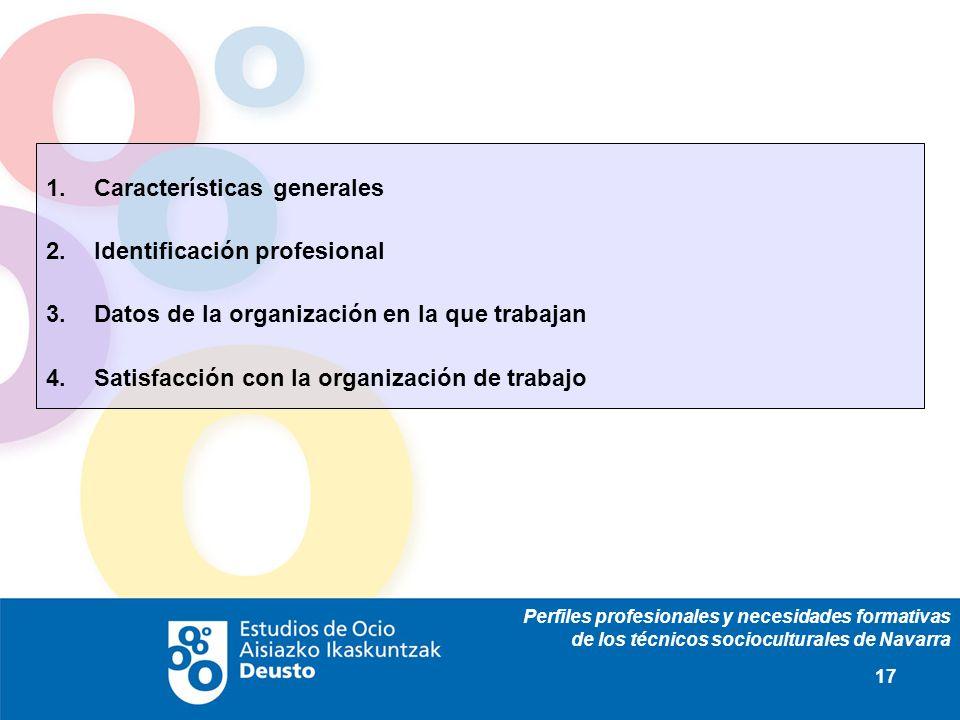 Perfiles profesionales y necesidades formativas de los técnicos socioculturales de Navarra 17 Características generales Identificación profesional Dat