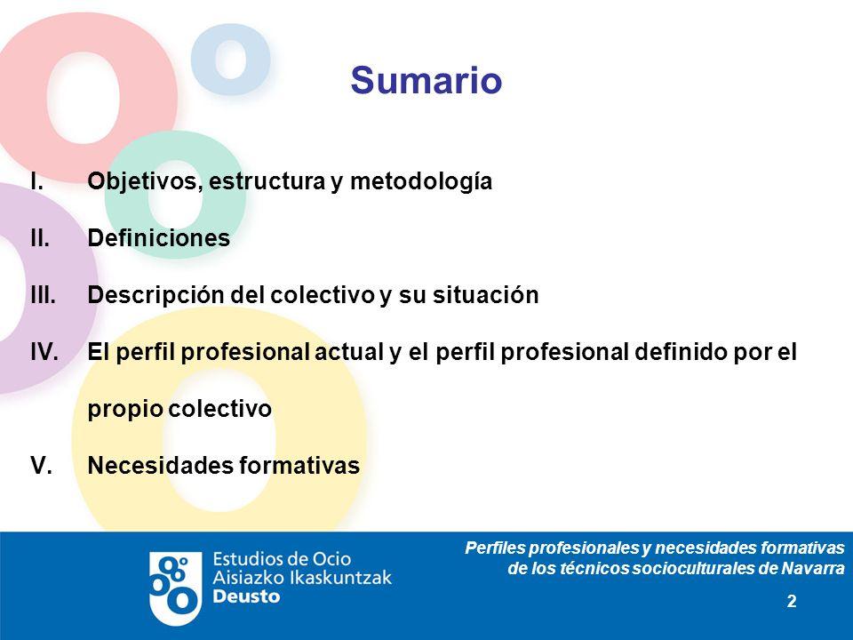 Perfiles profesionales y necesidades formativas de los técnicos socioculturales de Navarra 2 Sumario Objetivos, estructura y metodología Definiciones