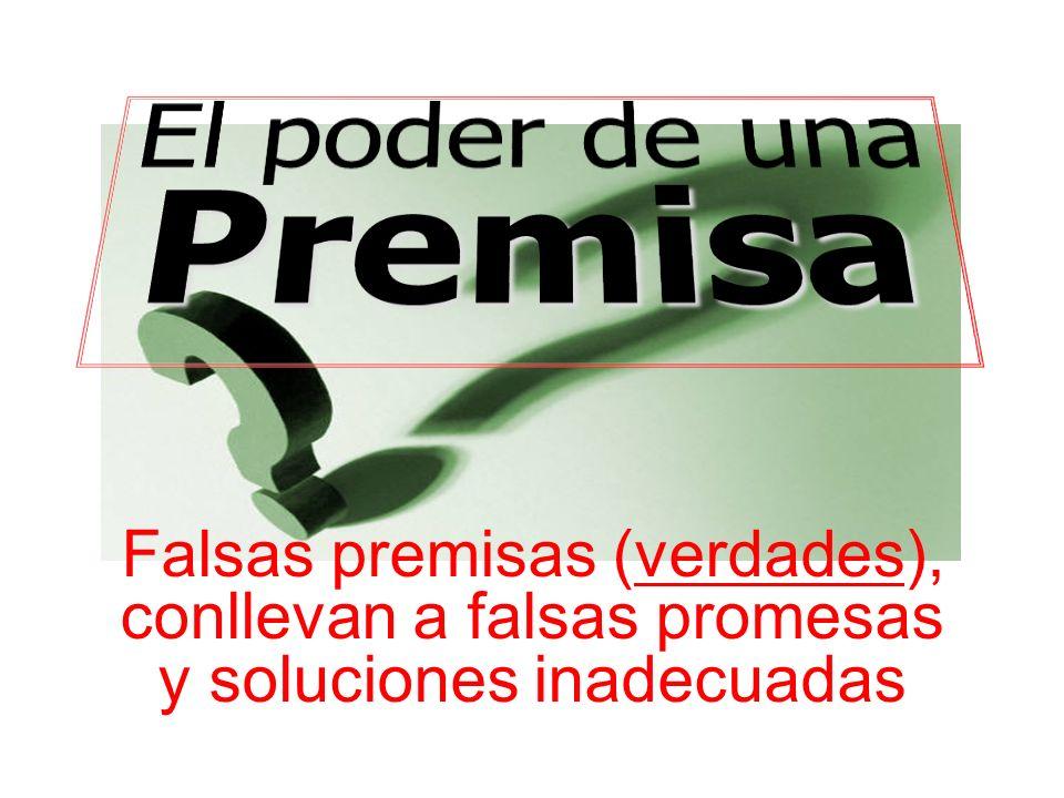 Falsas premisas (verdades), conllevan a falsas promesas y soluciones inadecuadas