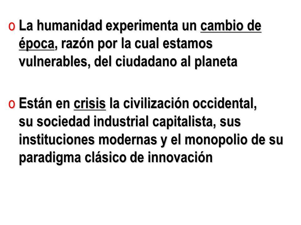 o La humanidad experimenta un cambio de época, razón por la cual estamos época, razón por la cual estamos vulnerables, del ciudadano al planeta vulner
