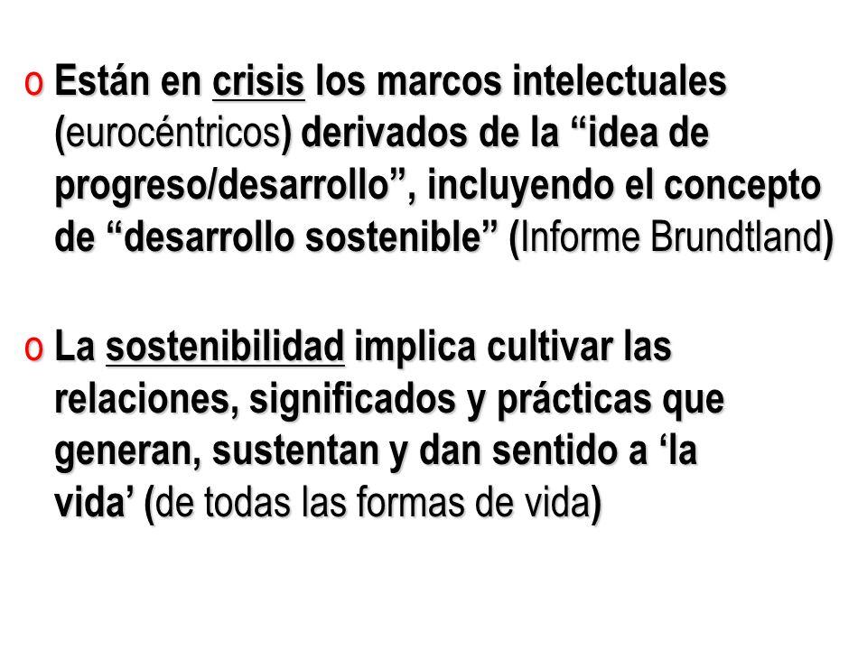 o Están en crisis los marcos intelectuales ( eurocéntricos ) derivados de la idea de ( eurocéntricos ) derivados de la idea de progreso/desarrollo, in