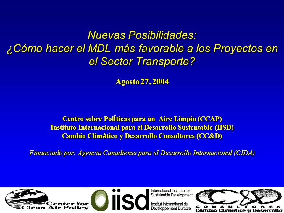 Nuevas Posibilidades: ¿Cómo hacer el MDL más favorable a los Proyectos en el Sector Transporte? Agosto 27, 2004 Centro sobre Pol í ticas para un Aire