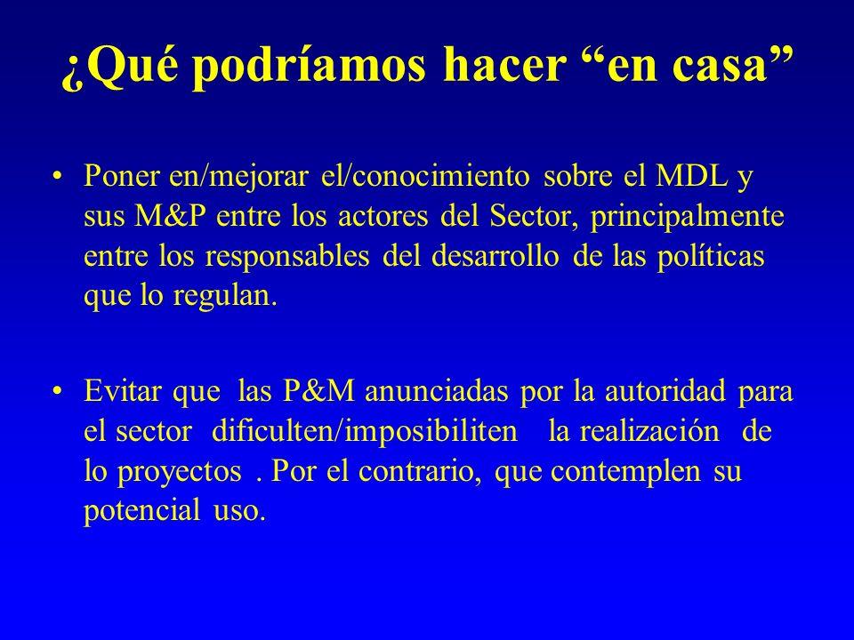 ¿Qué podríamos hacer en casa Poner en/mejorar el/conocimiento sobre el MDL y sus M&P entre los actores del Sector, principalmente entre los responsabl