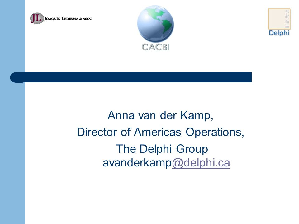 Anna van der Kamp, Director of Americas Operations, The Delphi Group avanderkamp@delphi.ca@delphi.ca