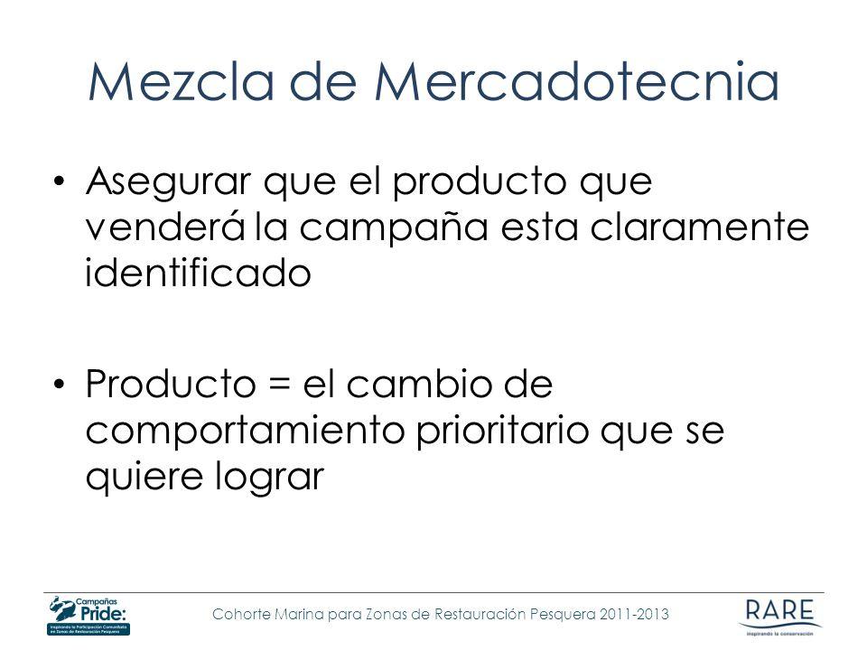 Cohorte Marina para Zonas de Restauración Pesquera 2011-2013 Mezcla de Mercadotecnia Asegurar que el producto que venderá la campaña esta claramente i