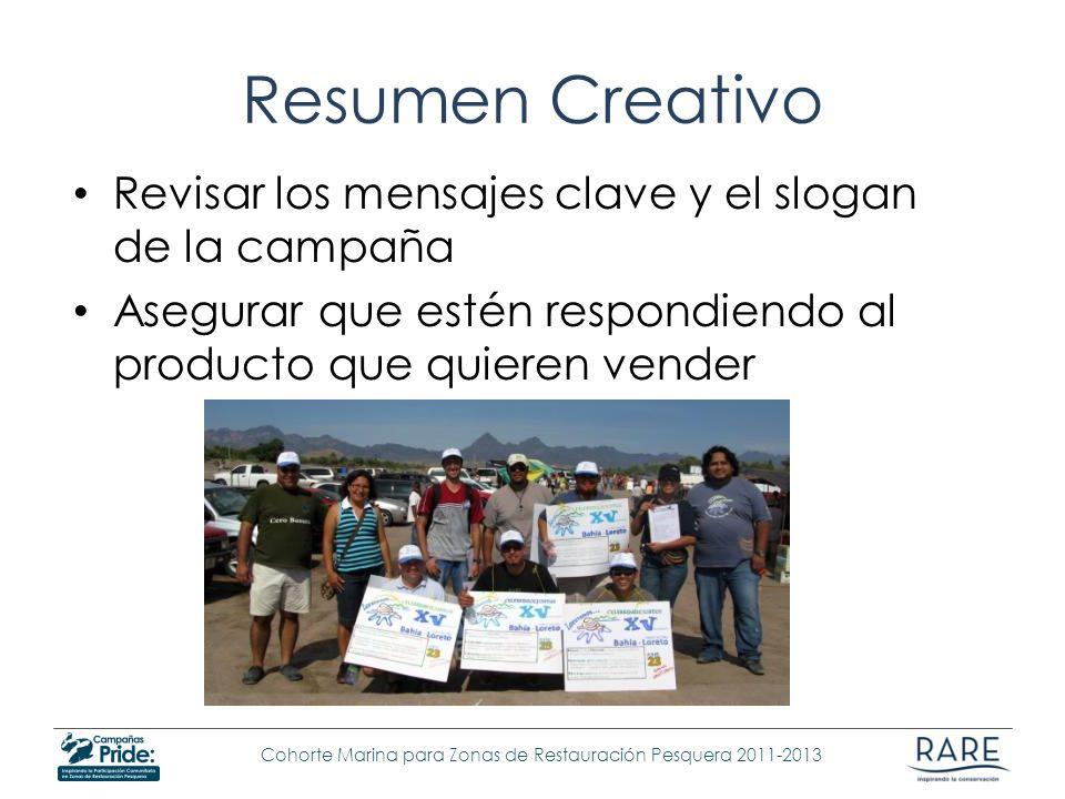 Cohorte Marina para Zonas de Restauración Pesquera 2011-2013 Resumen Creativo Revisar los mensajes clave y el slogan de la campaña Asegurar que estén