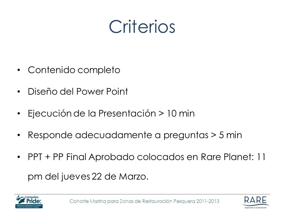 Cohorte Marina para Zonas de Restauración Pesquera 2011-2013 Criterios Contenido completo Diseño del Power Point Ejecución de la Presentación > 10 min