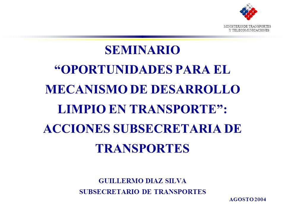 SEMINARIO OPORTUNIDADES PARA EL MECANISMO DE DESARROLLO LIMPIO EN TRANSPORTE: ACCIONES SUBSECRETARIA DE TRANSPORTES GUILLERMO DIAZ SILVA SUBSECRETARIO