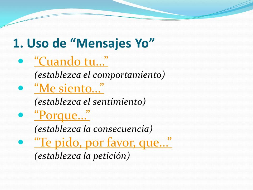 1. Uso de Mensajes Yo Cuando tu... (establezca el comportamiento) Me siento...