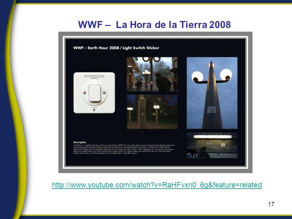 17 WWF – La Hora de la Tierra 2008 http://www.youtube.com/watch v=RaHFvxn0_6g&feature=related