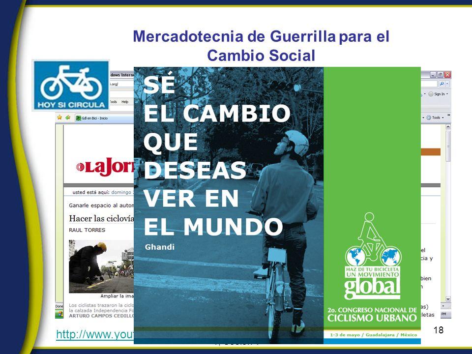Módulo 3, Unidad 3, Sub-Unidad 1, Sesión 4 18 Mercadotecnia de Guerrilla para el Cambio Social Movilidad Sustentable http://www.youtube.com/watch v=koURsLYEplI&feature=related