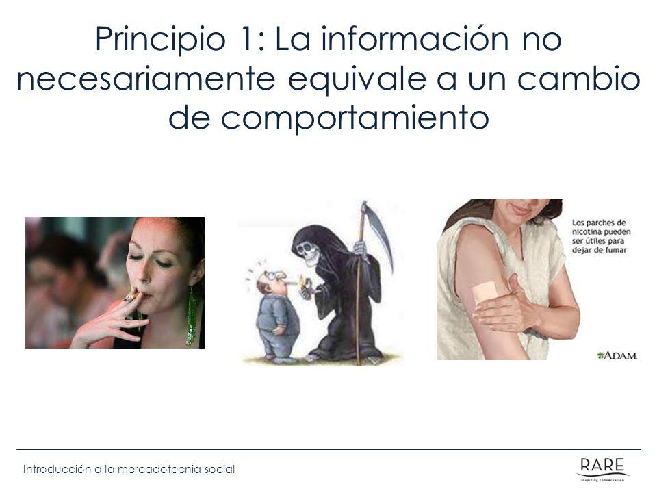 Introducción a la mercadotecnia social Principio 1: La información no necesariamente equivale a un cambio de comportamiento