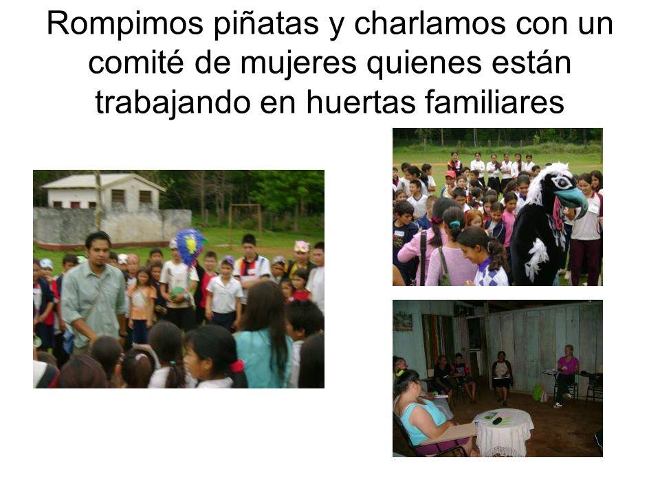 Rompimos piñatas y charlamos con un comité de mujeres quienes están trabajando en huertas familiares