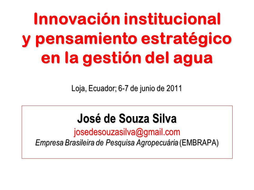 Innovación institucional y pensamiento estratégico en la gestión del agua Loja, Ecuador; 6-7 de junio de 2011 José de Souza Silva josedesouzasilva@gma