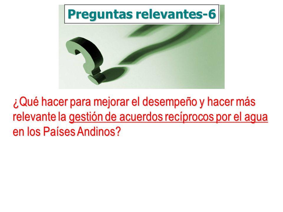 ¿Qué hacer para mejorar el desempeño y hacer más relevante la gestión de acuerdos recíprocos por el agua en los Países Andinos? Preguntas relevantes-6