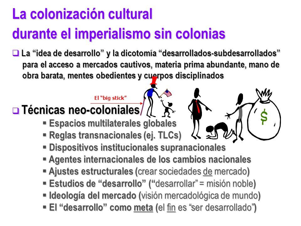 La colonización cultural durante el imperialismo sin colonias La idea de desarrollo y la dicotomía desarrollados-subdesarrollados La idea de desarroll