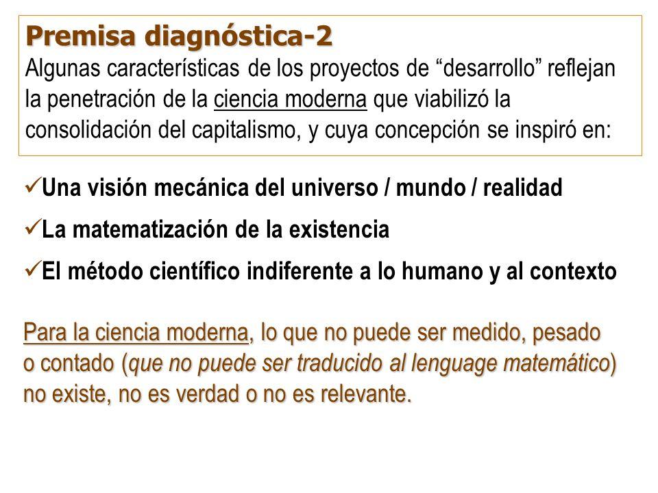 Premisa diagnóstica-2 Algunas características de los proyectos de desarrollo reflejan la penetración de la ciencia moderna que viabilizó la consolidac