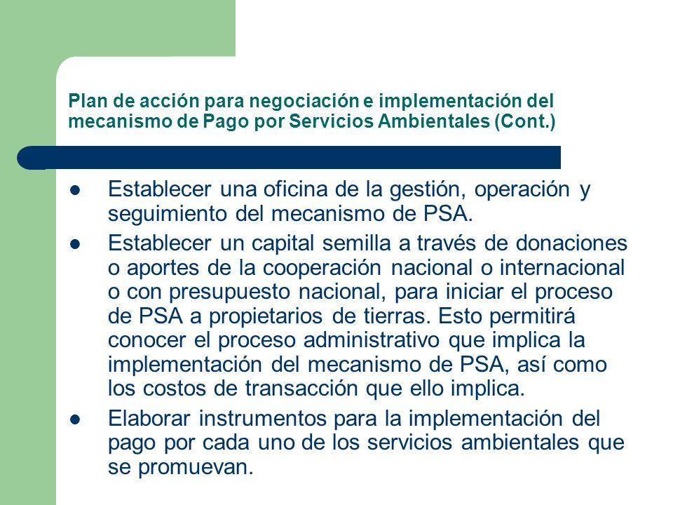 Plan de acción para negociación e implementación del mecanismo de Pago por Servicios Ambientales (Cont.) Desarrollar una base de datos sobre usuarios potenciales de cada uno de los servicios ambientales seleccionados, así como de los propietarios oferentes de espacios de conservación para dichos servicios.