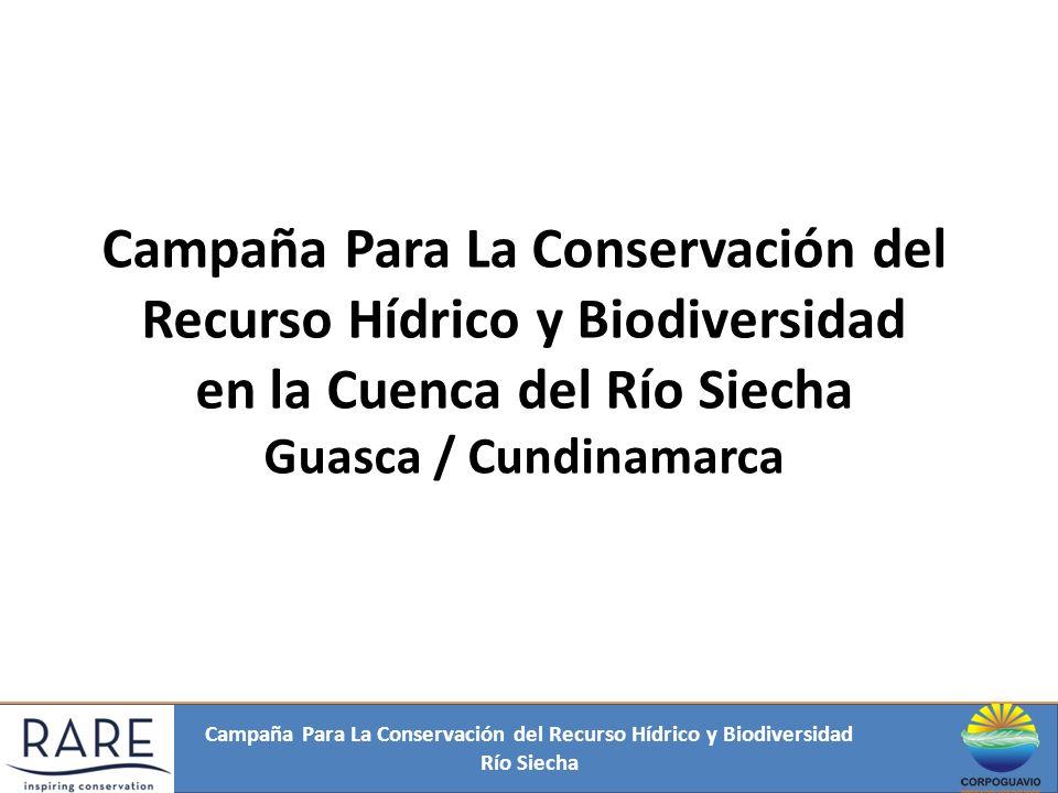 Campaña Para La Conservación del Recurso Hídrico y Biodiversidad en la Cuenca del Río Siecha Guasca / Cundinamarca Campaña Para La Conservación del Re