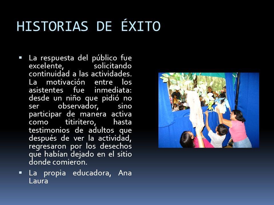 HISTORIAS DE ÉXITO La respuesta del público fue excelente, solicitando continuidad a las actividades.