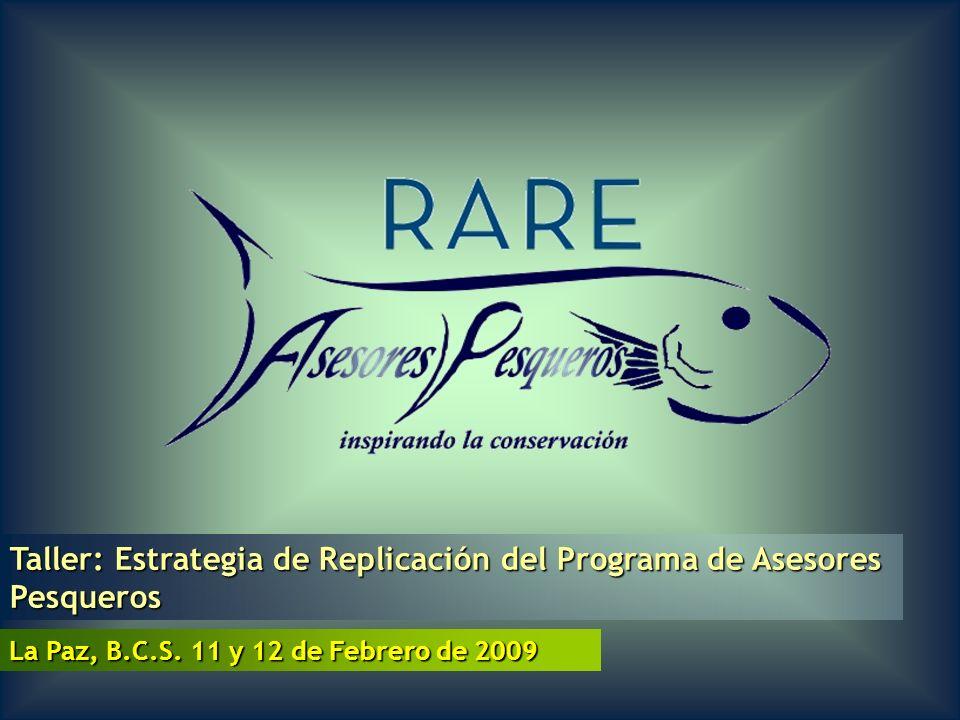 La Paz, B.C.S. 11 y 12 de Febrero de 2009 Taller: Estrategia de Replicación del Programa de Asesores Pesqueros