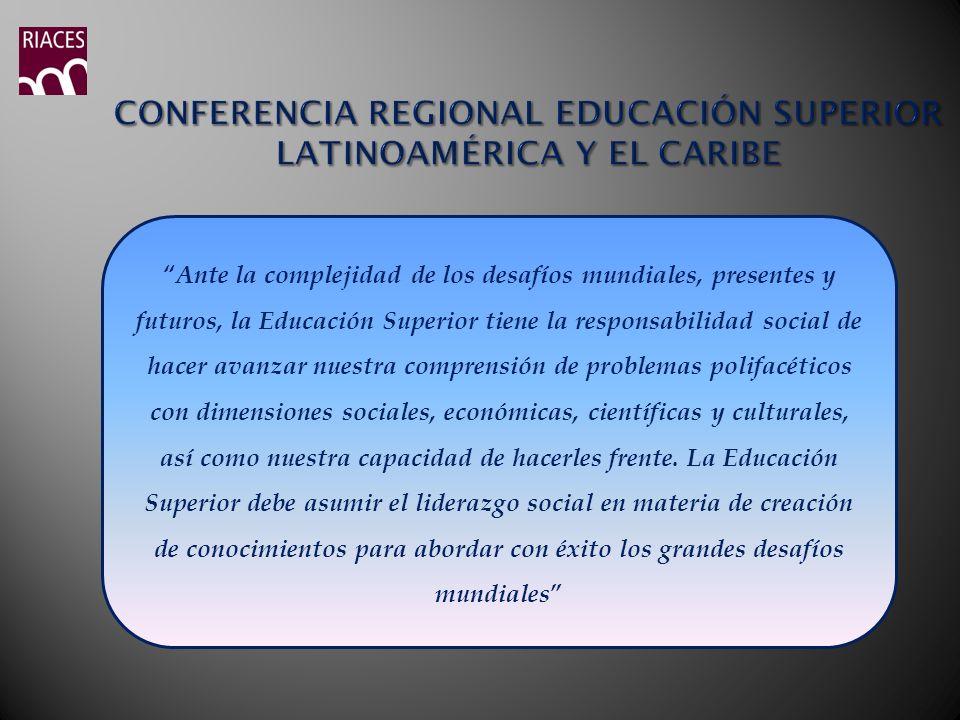. Ante la complejidad de los desafíos mundiales, presentes y futuros, la Educación Superior tiene la responsabilidad social de hacer avanzar nuestra c
