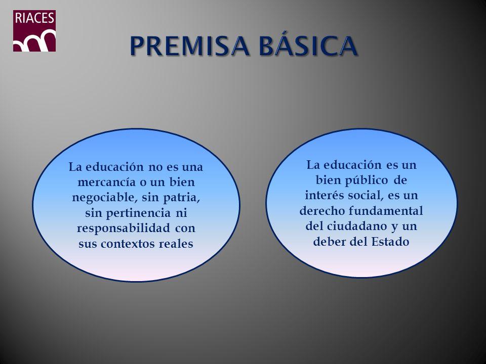 La educación no es una mercancía o un bien negociable, sin patria, sin pertinencia ni responsabilidad con sus contextos reales La educación es un bien