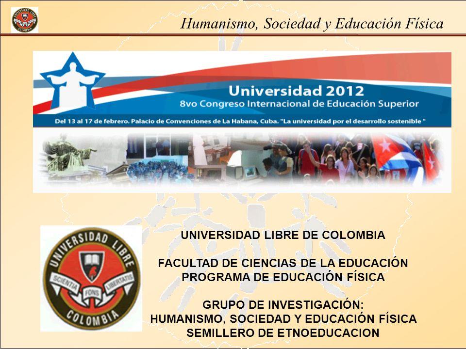 333333 UNIVERSIDAD LIBRE DE COLOMBIA FACULTAD DE CIENCIAS DE LA EDUCACIÓN PROGRAMA DE EDUCACIÓN FÍSICA GRUPO DE INVESTIGACIÓN: HUMANISMO, SOCIEDAD Y E