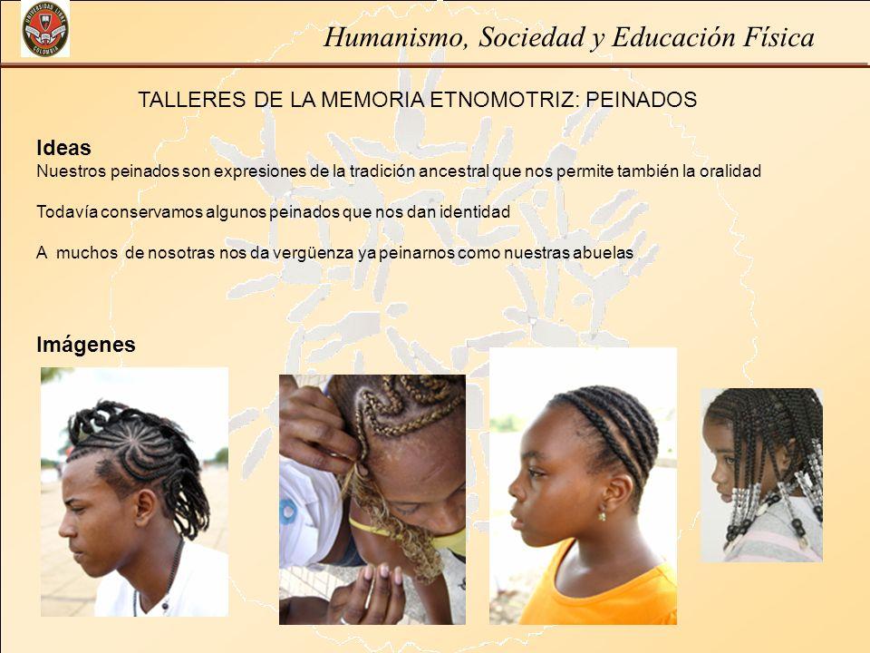 Humanismo, Sociedad y Educación Física TALLERES DE LA MEMORIA ETNOMOTRIZ: PEINADOS Ideas Nuestros peinados son expresiones de la tradición ancestral q