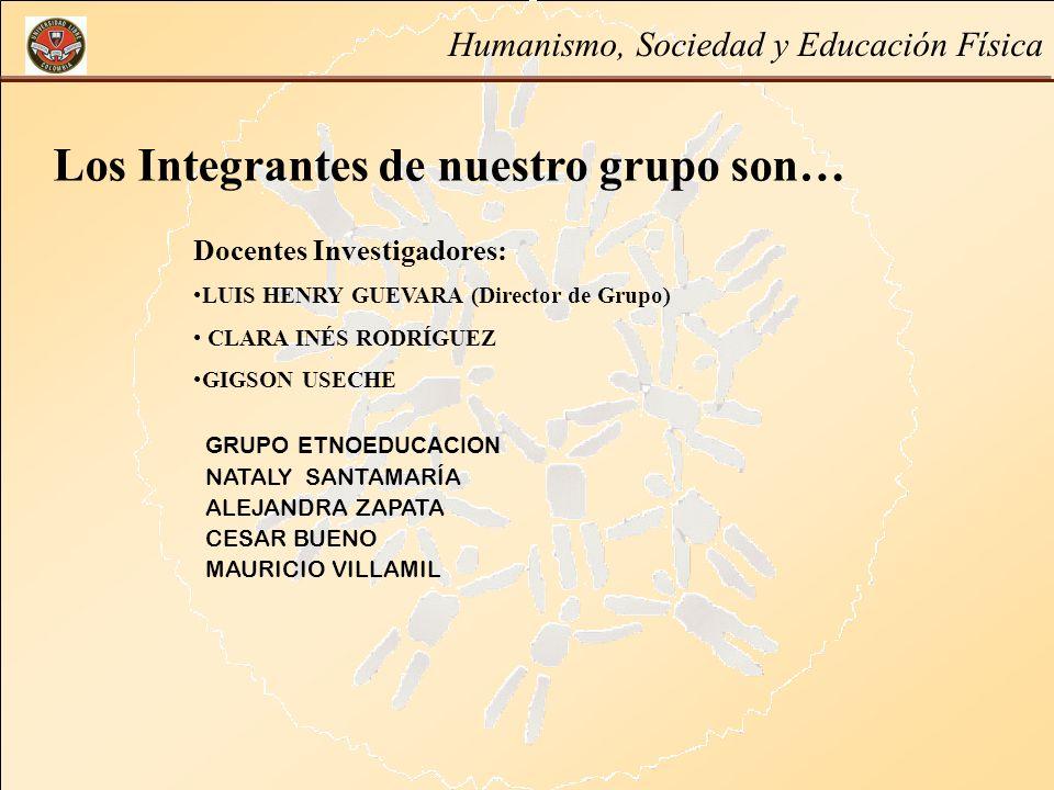 Los Integrantes de nuestro grupo son… Docentes Investigadores: LUIS HENRY GUEVARA (Director de Grupo) CLARA INÉS RODRÍGUEZ GIGSON USECHE GRUPO ETNOEDU
