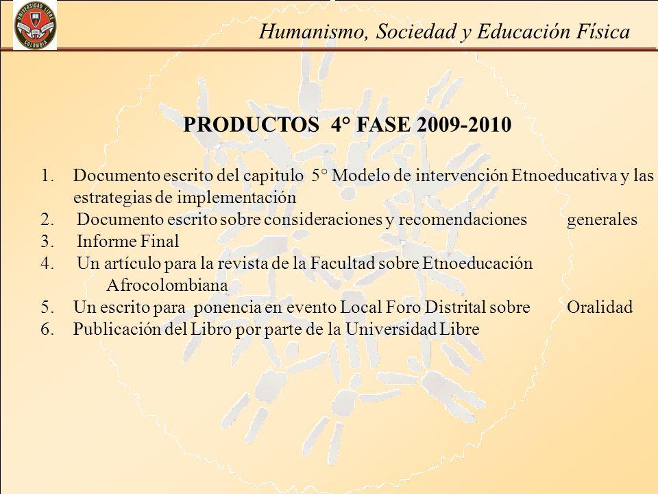 Humanismo, Sociedad y Educación Física PRODUCTOS 4° FASE 2009-2010 1.Documento escrito del capitulo 5° Modelo de intervención Etnoeducativa y las estr