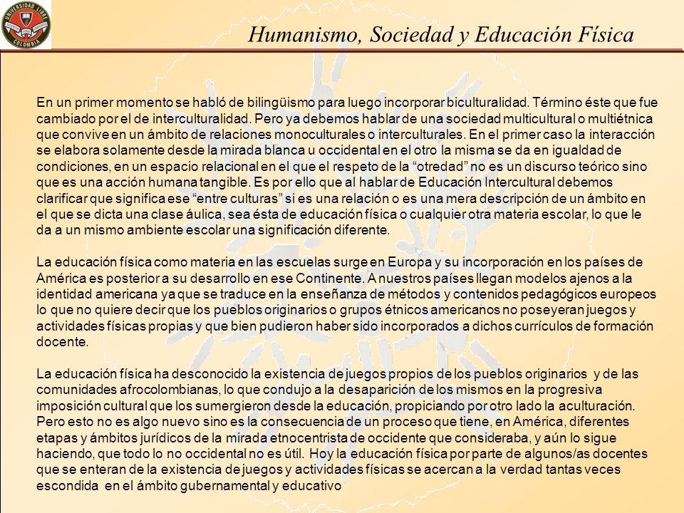 Humanismo, Sociedad y Educación Física En un primer momento se habló de bilingüismo para luego incorporar biculturalidad. Término éste que fue cambiad