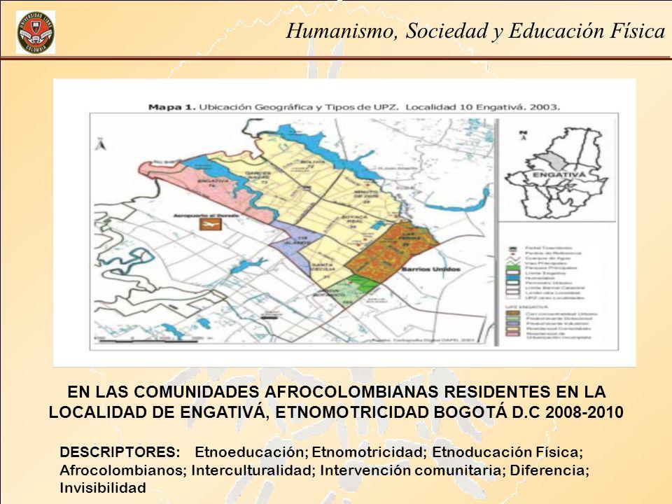 Humanismo, Sociedad y Educación Física DESCRIPTORES: Etnoeducación; Etnomotricidad; Etnoducación Física; Afrocolombianos; Interculturalidad; Intervenc