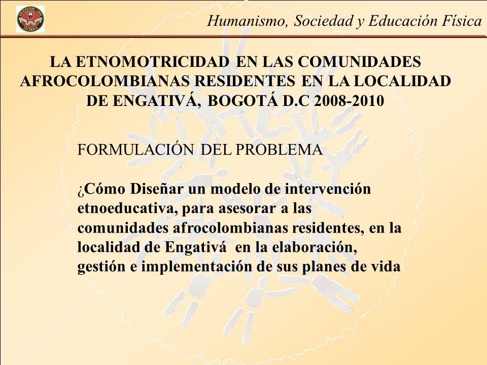 Humanismo, Sociedad y Educación Física LA ETNOMOTRICIDAD EN LAS COMUNIDADES AFROCOLOMBIANAS RESIDENTES EN LA LOCALIDAD DE ENGATIVÁ, BOGOTÁ D.C 2008-20