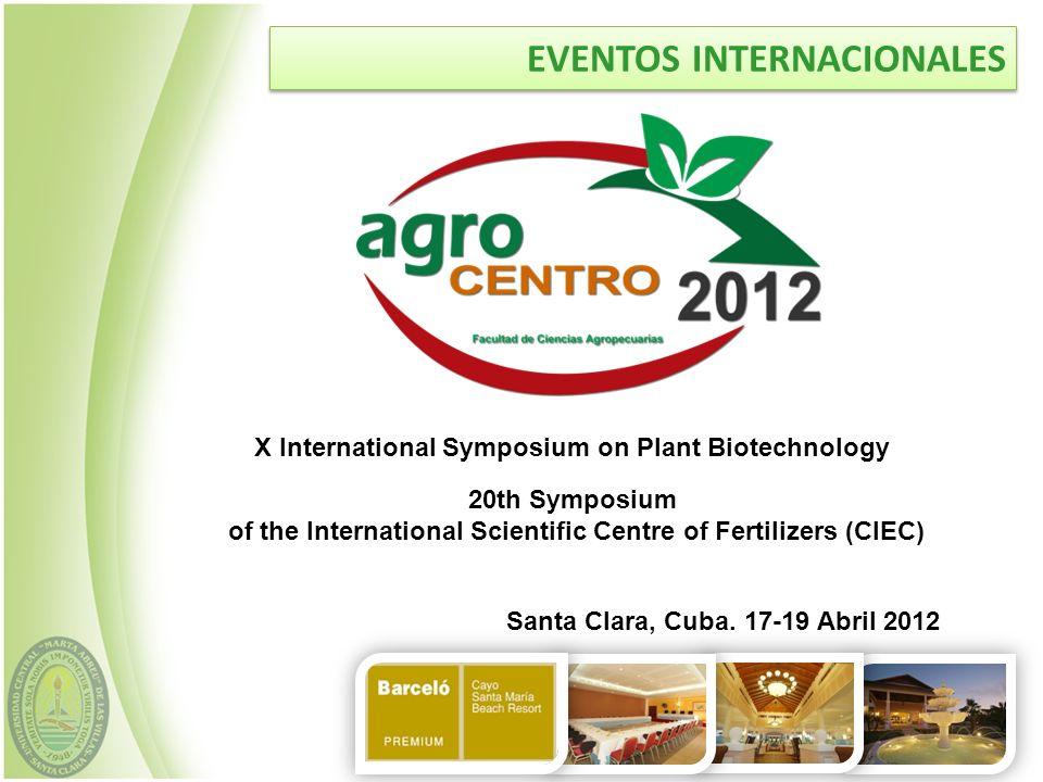 EVENTOS INTERNACIONALES 20th Symposium of the International Scientific Centre of Fertilizers (CIEC) X International Symposium on Plant Biotechnology S