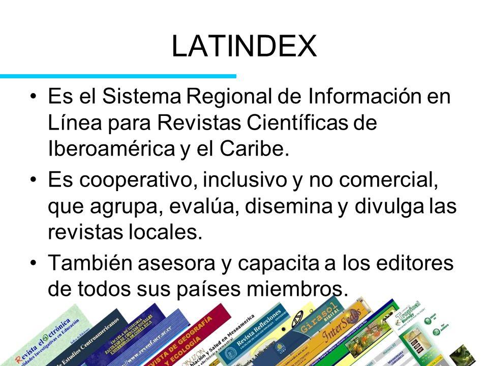 LATINDEX Es el Sistema Regional de Información en Línea para Revistas Científicas de Iberoamérica y el Caribe. Es cooperativo, inclusivo y no comercia