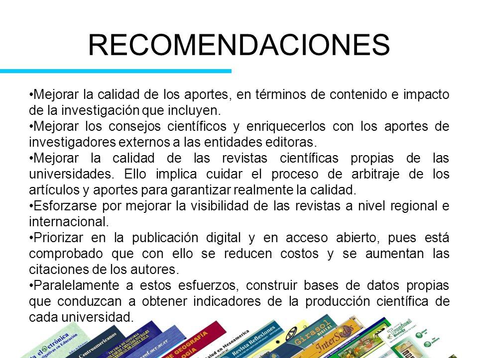 RECOMENDACIONES Mejorar la calidad de los aportes, en términos de contenido e impacto de la investigación que incluyen. Mejorar los consejos científic